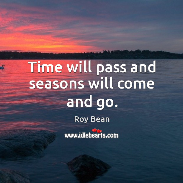 Time will pass and seasons will come and go. Image