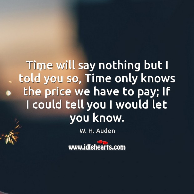 Time will say nothing but I told you so, Time only knows Image