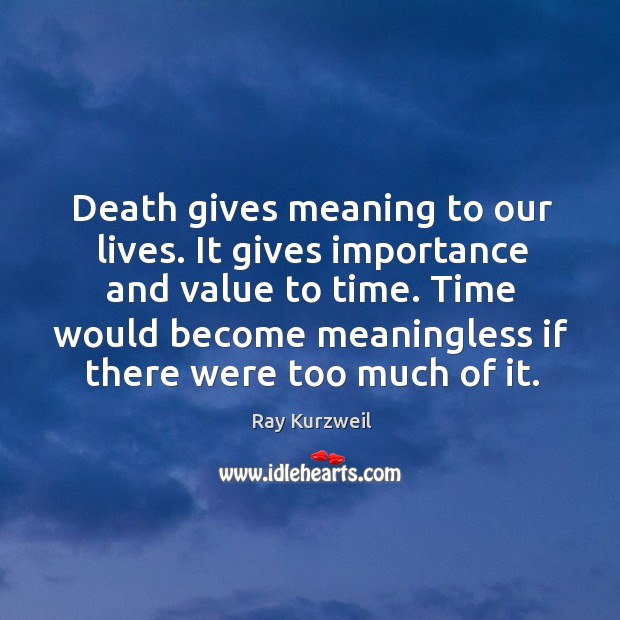 Time would become meaningless if there were too much of it. Image