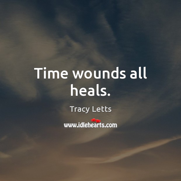 Time wounds all heals. Image
