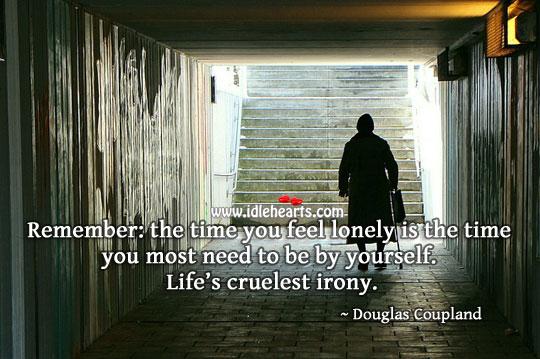 Life's cruelest irony Lonely Quotes Image