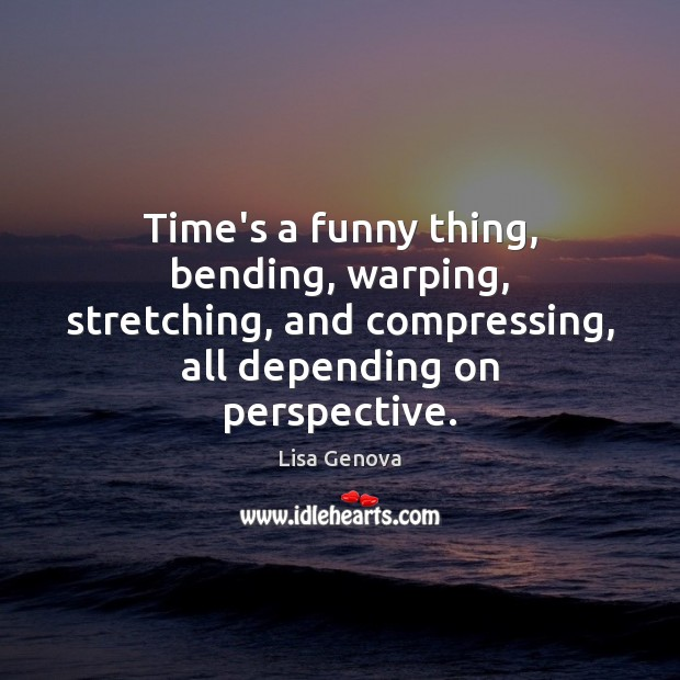 Time's a funny thing, bending, warping, stretching, and compressing, all depending on Image