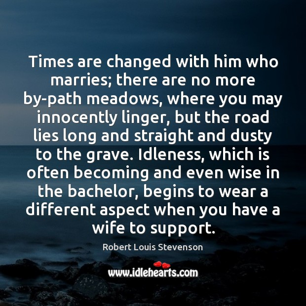 Times are changed with him who marries; there are no more by-path Image