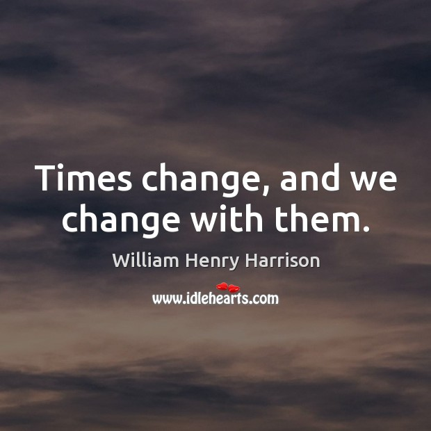 Times change, and we change with them. Image