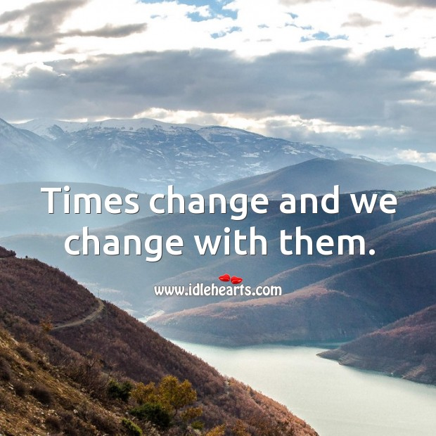 Times change and we change with them. Image