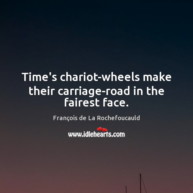 Image, Time's chariot-wheels make their carriage-road in the fairest face.