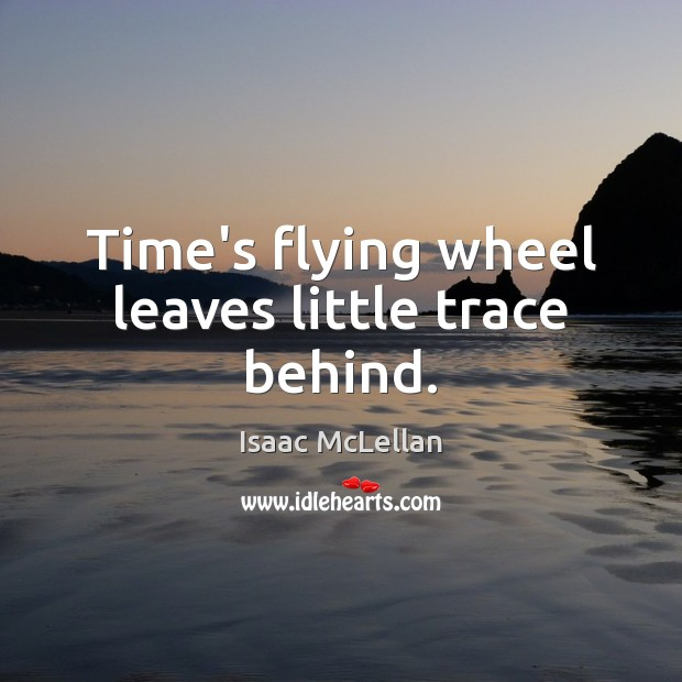 Time's flying wheel leaves little trace behind. Image