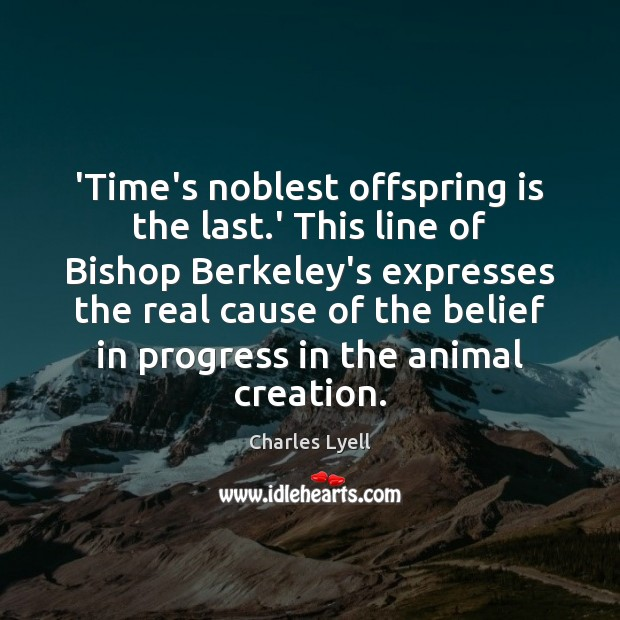 Image, 'Time's noblest offspring is the last.' This line of Bishop Berkeley's