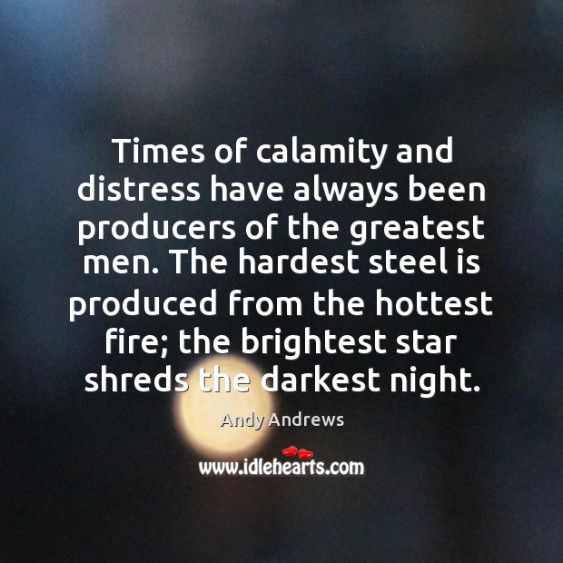 Image, Times of calamity and distress have always been producers of the greatest