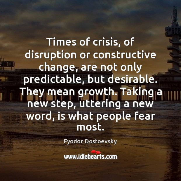 Times of crisis, of disruption or constructive change, are not only predictable, Fyodor Dostoevsky Picture Quote
