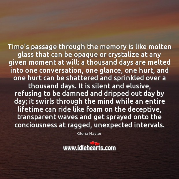 Time's passage through the memory is like molten glass that can be Gloria Naylor Picture Quote