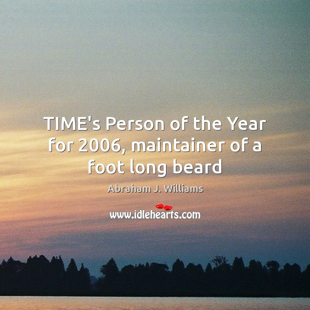 Image, TIME's Person of the Year for 2006, maintainer of a foot long beard