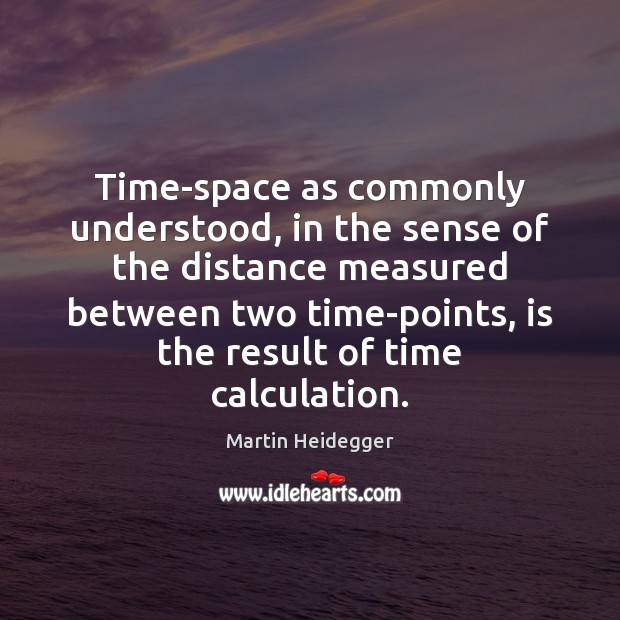 Time-space as commonly understood, in the sense of the distance measured between Martin Heidegger Picture Quote
