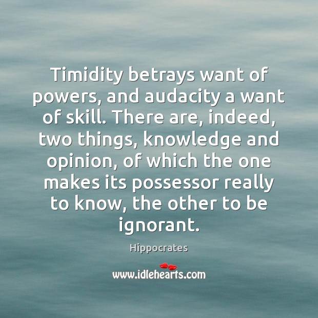 Timidity betrays want of powers, and audacity a want of skill. There Hippocrates Picture Quote