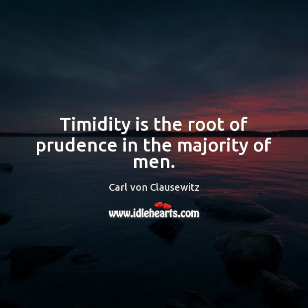 Timidity is the root of prudence in the majority of men. Image