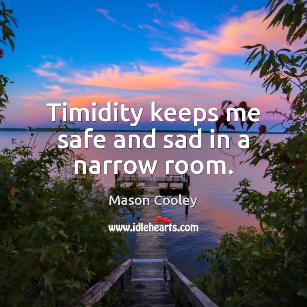 Image, Keeps, Me, Narrow, Room, Rooms, Sad, Safe, Timidity