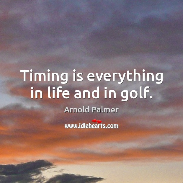 Image, Timing is everything in life and in golf.