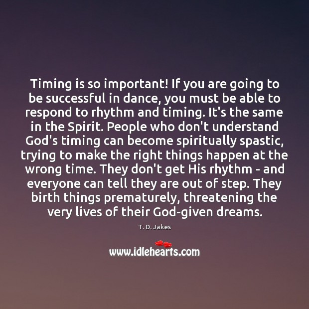 Timing is so important! If you are going to be successful in Image
