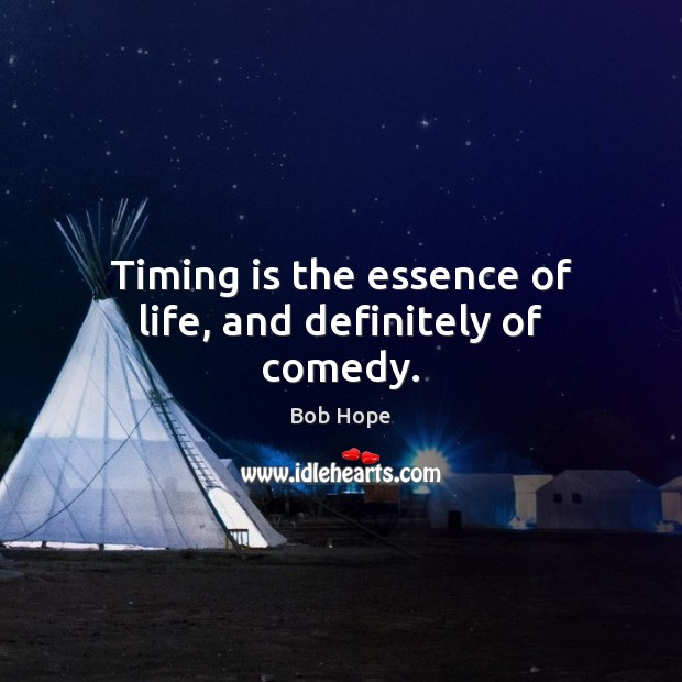 Timing is the essence of life, and definitely of comedy. Image