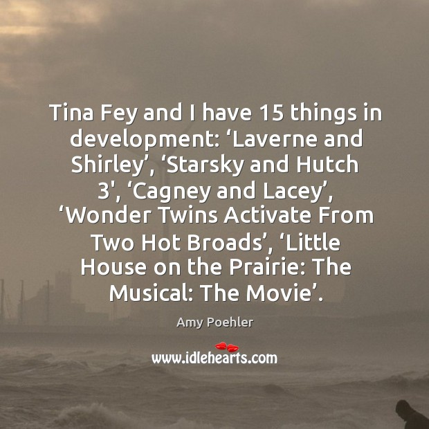 Tina fey and I have 15 things in development: Image