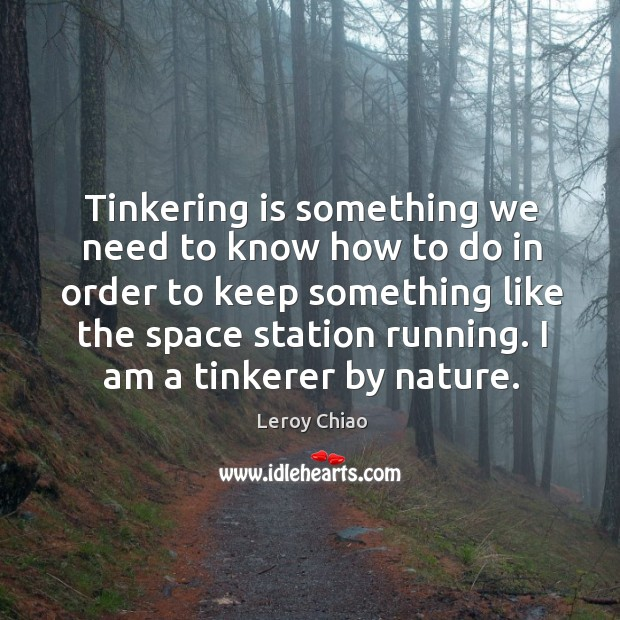 Tinkering is something we need to know how to do in order to keep something Image
