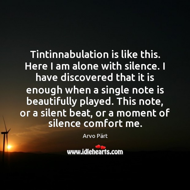 Image, Tintinnabulation is like this. Here I am alone with silence. I have