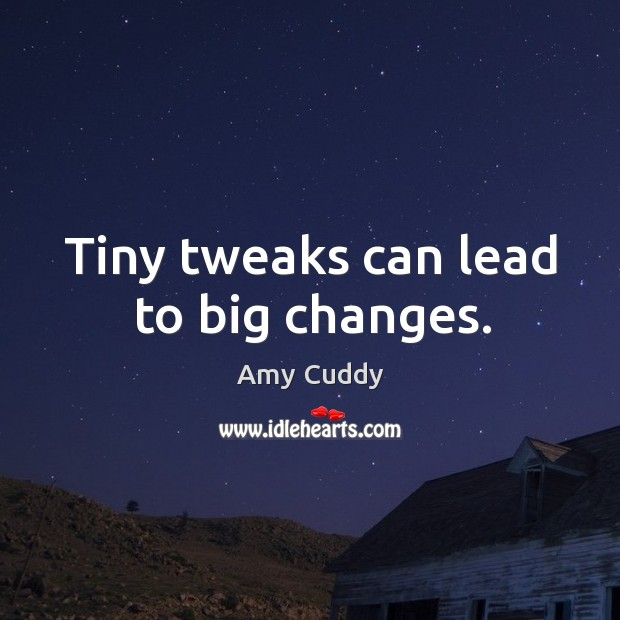 Image, Tiny tweaks can lead to big changes.