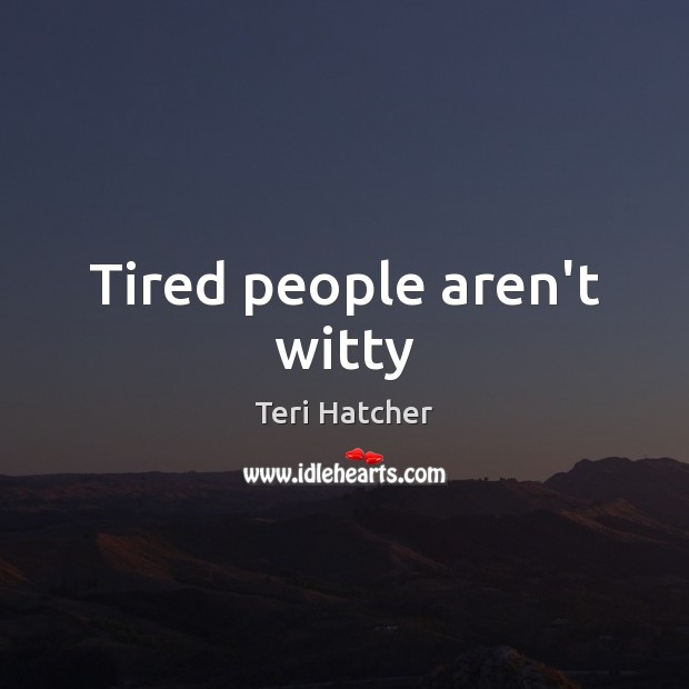 Tired people aren't witty Image
