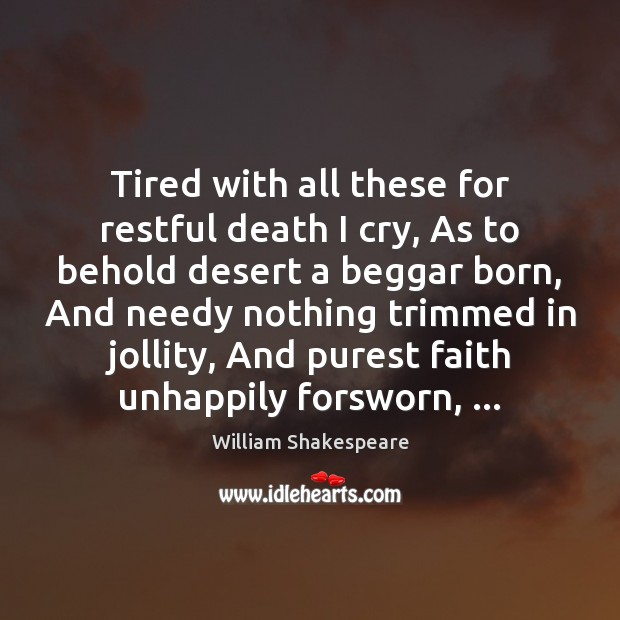 Tired with all these for restful death I cry, As to behold Image