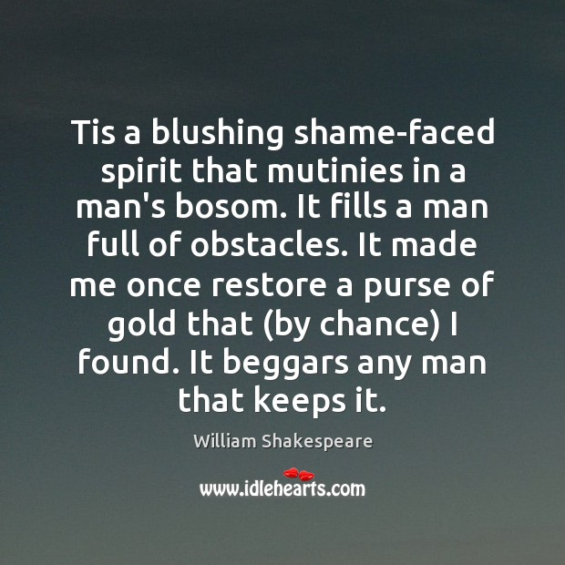 Tis a blushing shame-faced spirit that mutinies in a man's bosom. It Chance Quotes Image