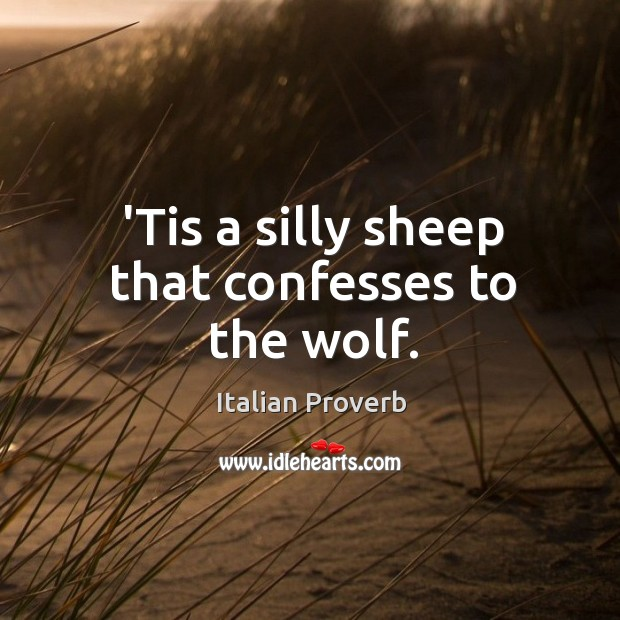 'tis a silly sheep that confesses to the wolf. Italian Proverbs Image