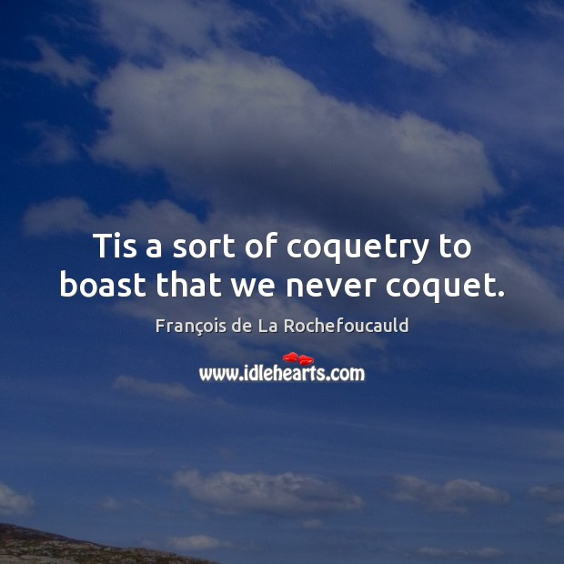 Image, Tis a sort of coquetry to boast that we never coquet.