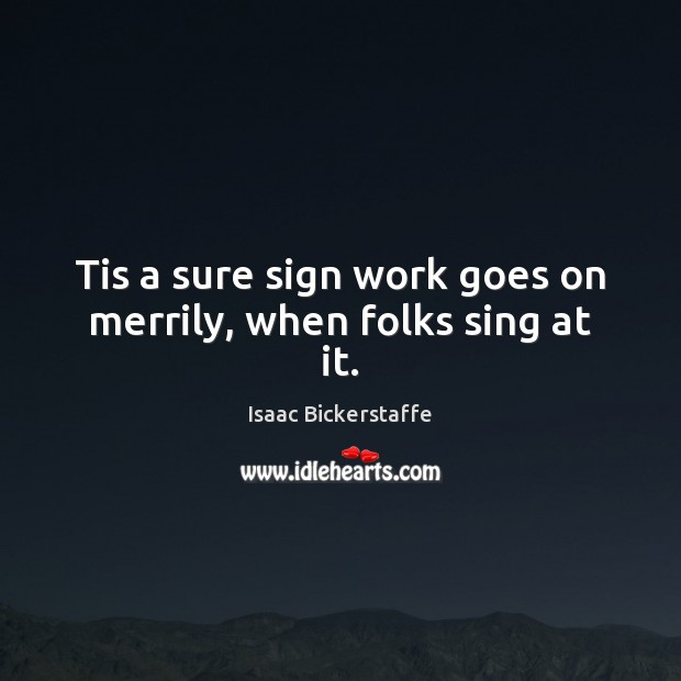Tis a sure sign work goes on merrily, when folks sing at it. Image