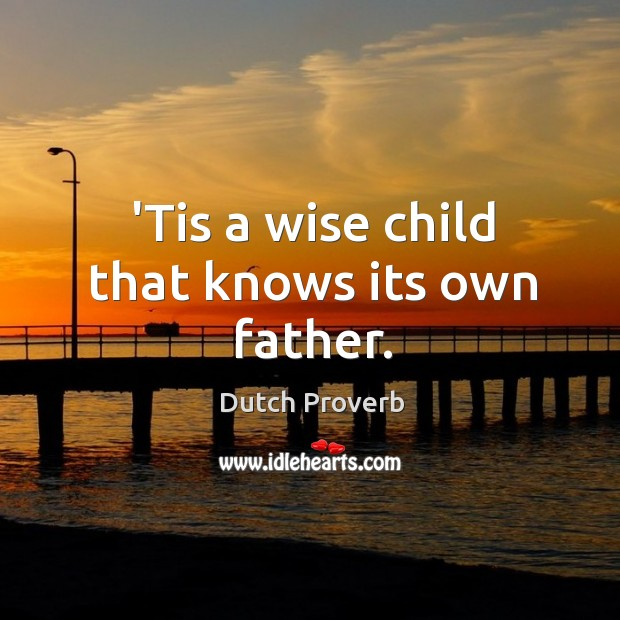 'tis a wise child that knows its own father. Dutch Proverbs Image