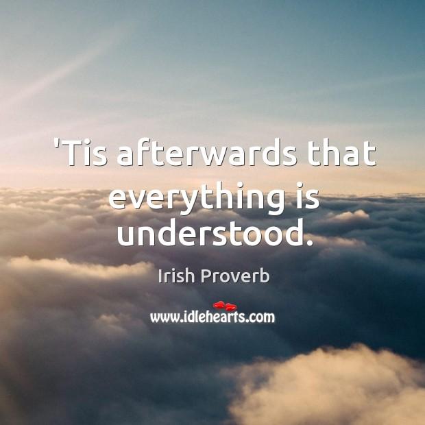 'tis afterwards that everything is understood. Irish Proverbs Image