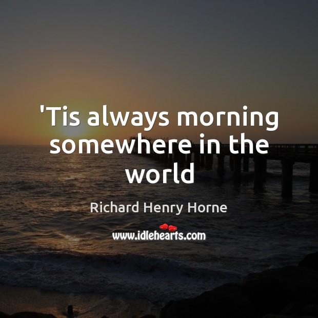 'Tis always morning somewhere in the world Image