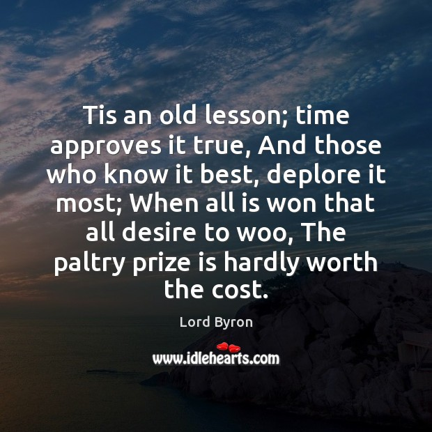Tis an old lesson; time approves it true, And those who know Image