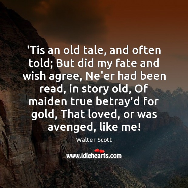 'Tis an old tale, and often told; But did my fate and Walter Scott Picture Quote