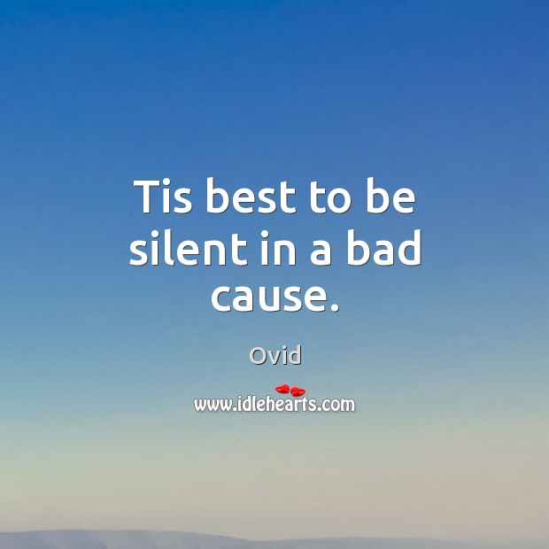 Tis best to be silent in a bad cause. Ovid Picture Quote