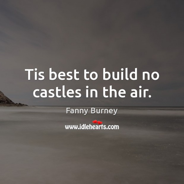 Tis best to build no castles in the air. Fanny Burney Picture Quote