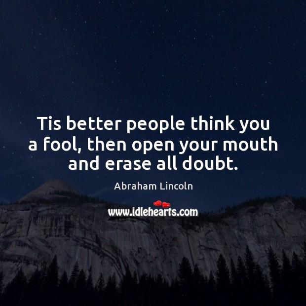 Image, Tis better people think you a fool, then open your mouth and erase all doubt.