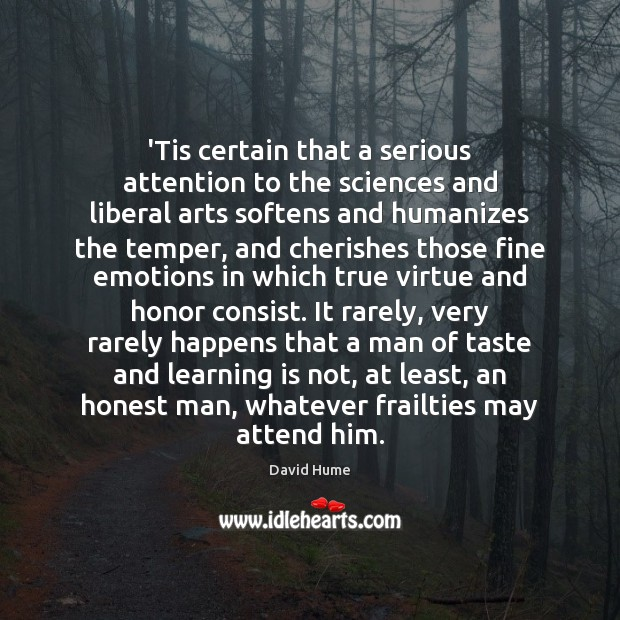 'Tis certain that a serious attention to the sciences and liberal arts Image