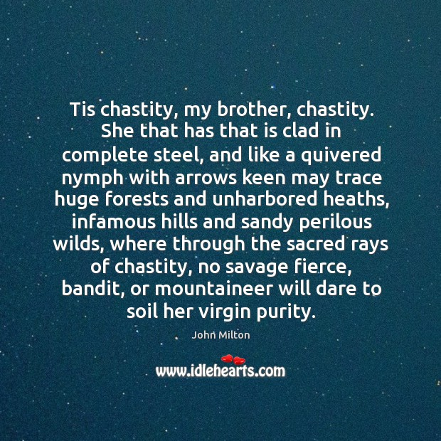 Tis chastity, my brother, chastity. She that has that is clad in complete steel Image