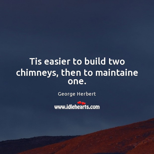 Image, Tis easier to build two chimneys, then to maintaine one.