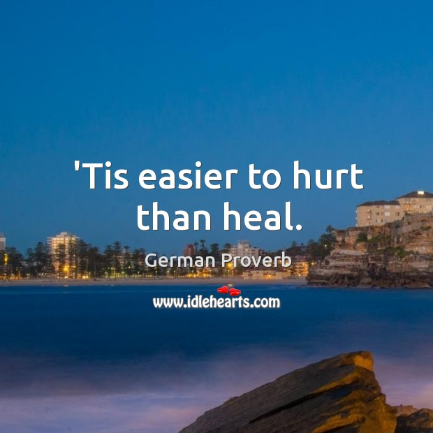 'tis easier to hurt than heal. German Proverbs Image