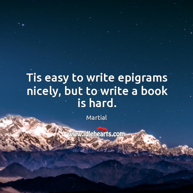 Tis easy to write epigrams nicely, but to write a book is hard. Image
