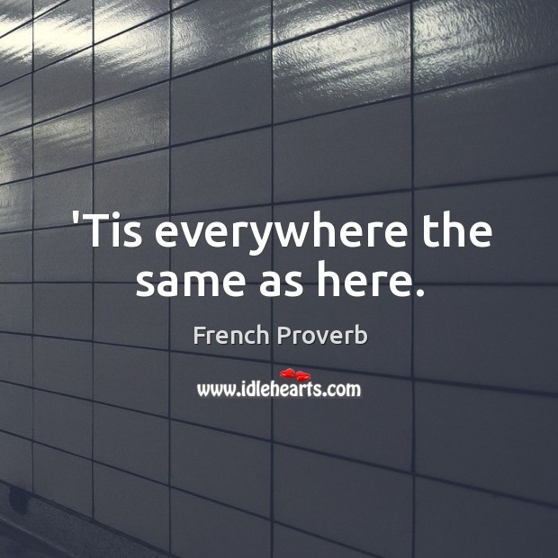 'tis everywhere the same as here. French Proverbs Image