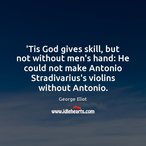 'Tis God gives skill, but not without men's hand: He could not Image