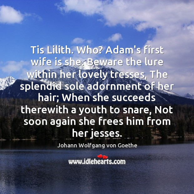 Tis Lilith. Who? Adam's first wife is she. Beware the lure within Image