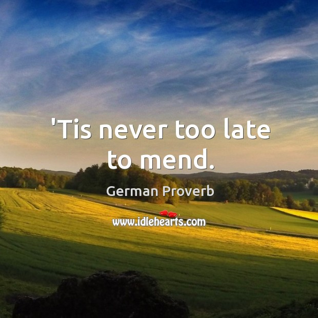 'tis never too late to mend. German Proverbs Image